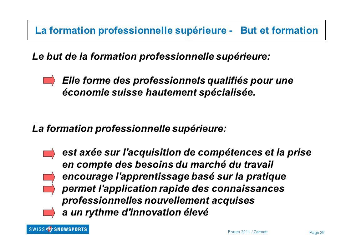 Page 28 La formation professionnelle supérieure - But et formation Le but de la formation professionnelle supérieure: Elle forme des professionnels qu