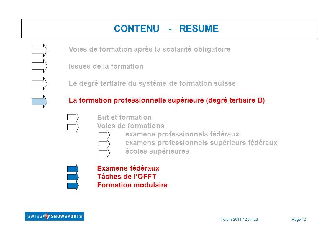 Page 42Forum 2011 / Zermatt CONTENU - RESUME Voies de formation après la scolarité obligatoire Issues de la formation Le degré tertiaire du système de