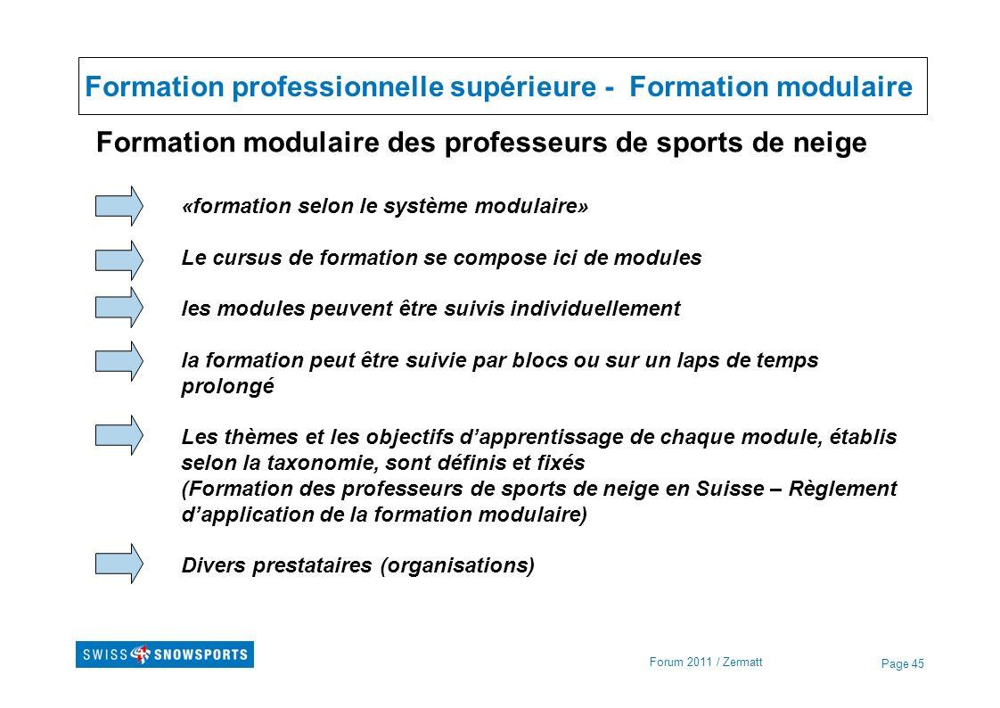 Page 45 Formation professionnelle supérieure - Formation modulaire Forum 2011 / Zermatt Formation modulaire des professeurs de sports de neige «format