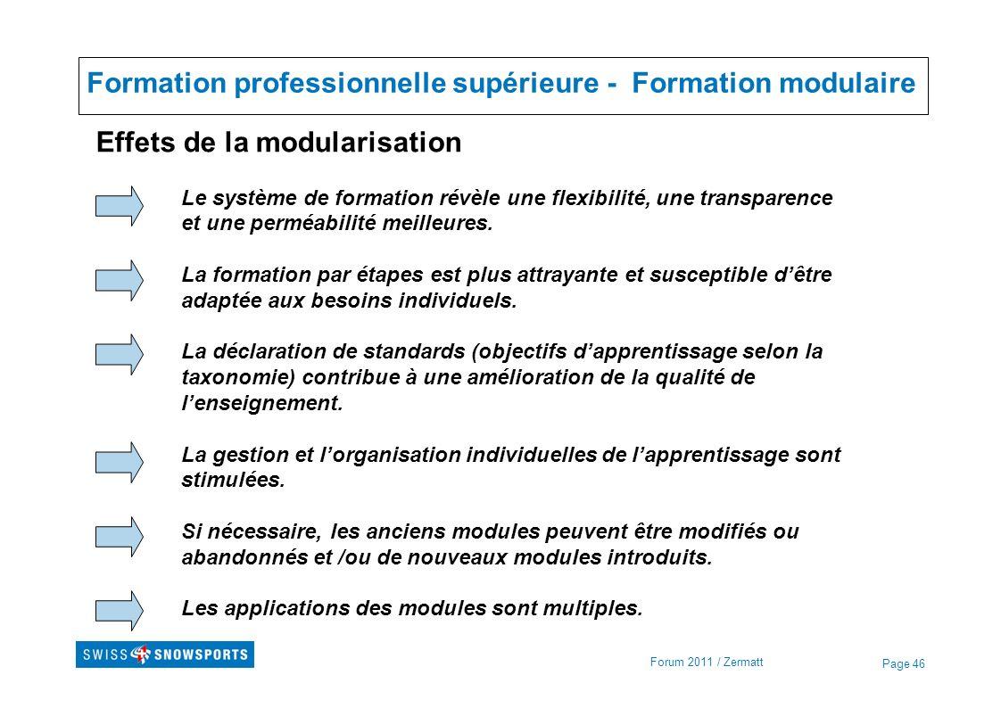 Page 46 Formation professionnelle supérieure - Formation modulaire Forum 2011 / Zermatt Effets de la modularisation Le système de formation révèle une