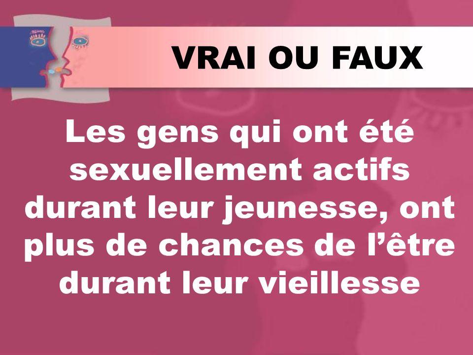 Les gens qui ont été sexuellement actifs durant leur jeunesse, ont plus de chances de lêtre durant leur vieillesse VRAI OU FAUX