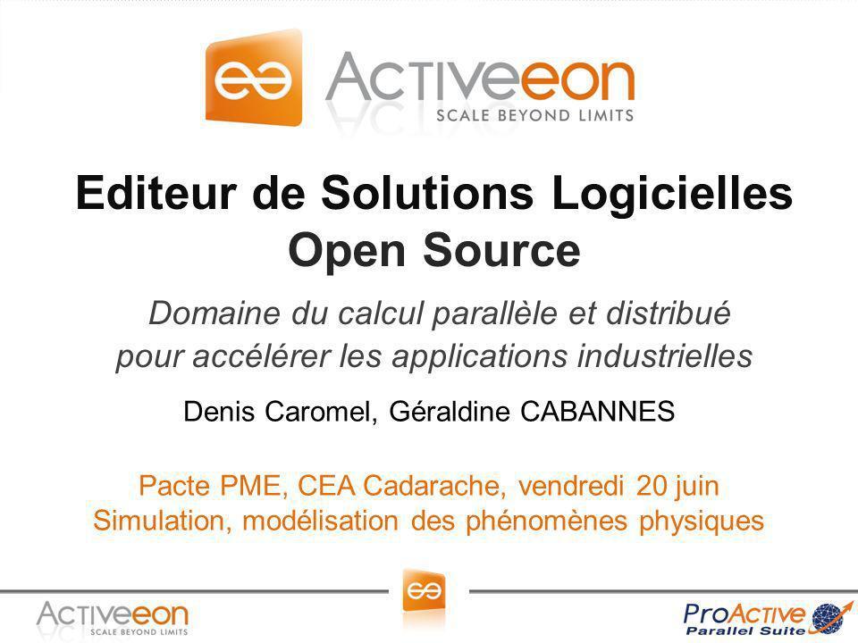 Editeur de Solutions Logicielles Open Source Domaine du calcul parallèle et distribué pour accélérer les applications industrielles Denis Caromel, Gér
