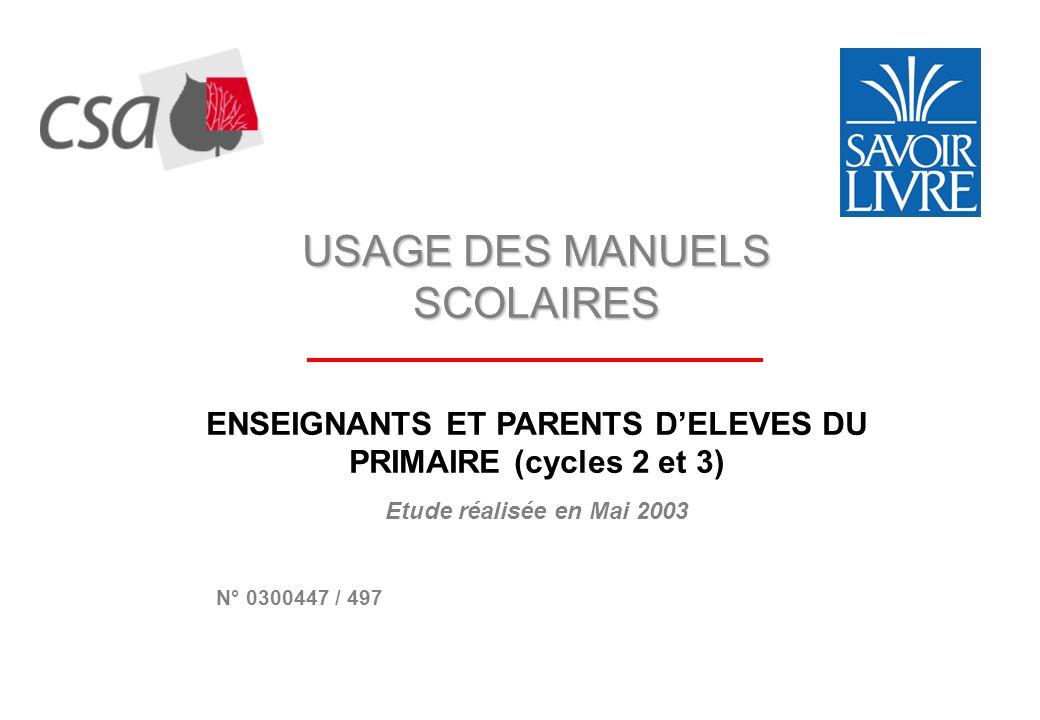 USAGE DES MANUELS SCOLAIRES ENSEIGNANTS ET PARENTS DELEVES DU PRIMAIRE (cycles 2 et 3) Etude réalisée en Mai 2003 N° 0300447 / 497