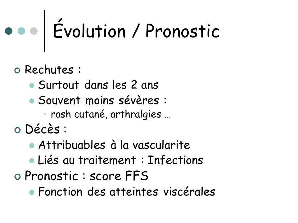 Évolution / Pronostic Rechutes : Surtout dans les 2 ans Souvent moins sévères : rash cutané, arthralgies … Décès : Attribuables à la vascularite Liés