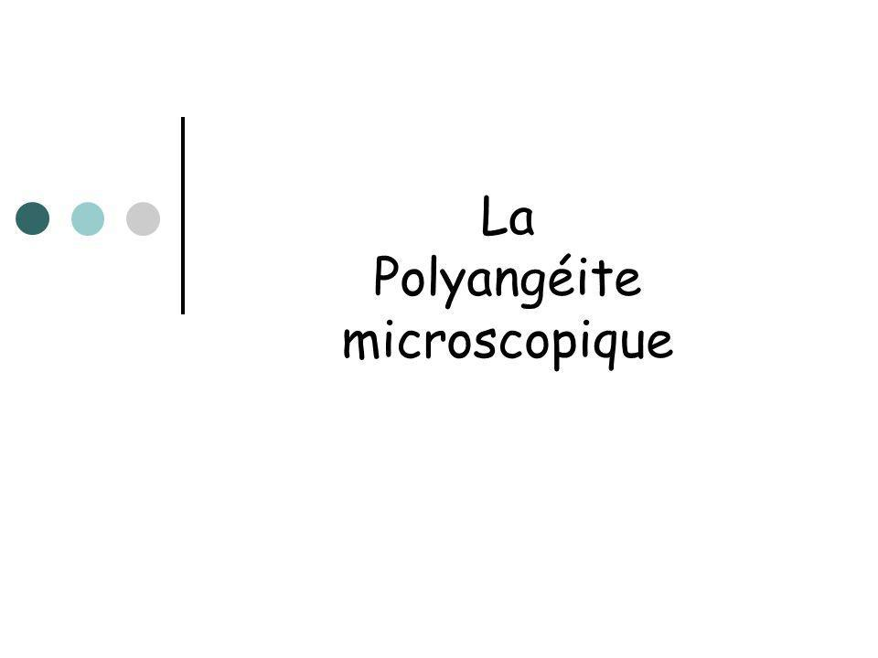 Généralités Vascularite nécrosante des vaisseaux de petit calibre, sans granulome Pathogénie : liée aux p-ANCA de type anti- myélopéroxydase: Les PNN et monocytes vont rouler puis adhérer à la paroi et libérer des substances cytotoxiques pour lendothélium Toxicité directe des ANCA sur la paroi vasculaire Thrombose des vaisseaux