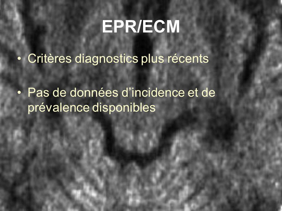 EPR/ECM Critères diagnostics plus récents Pas de données dincidence et de prévalence disponibles