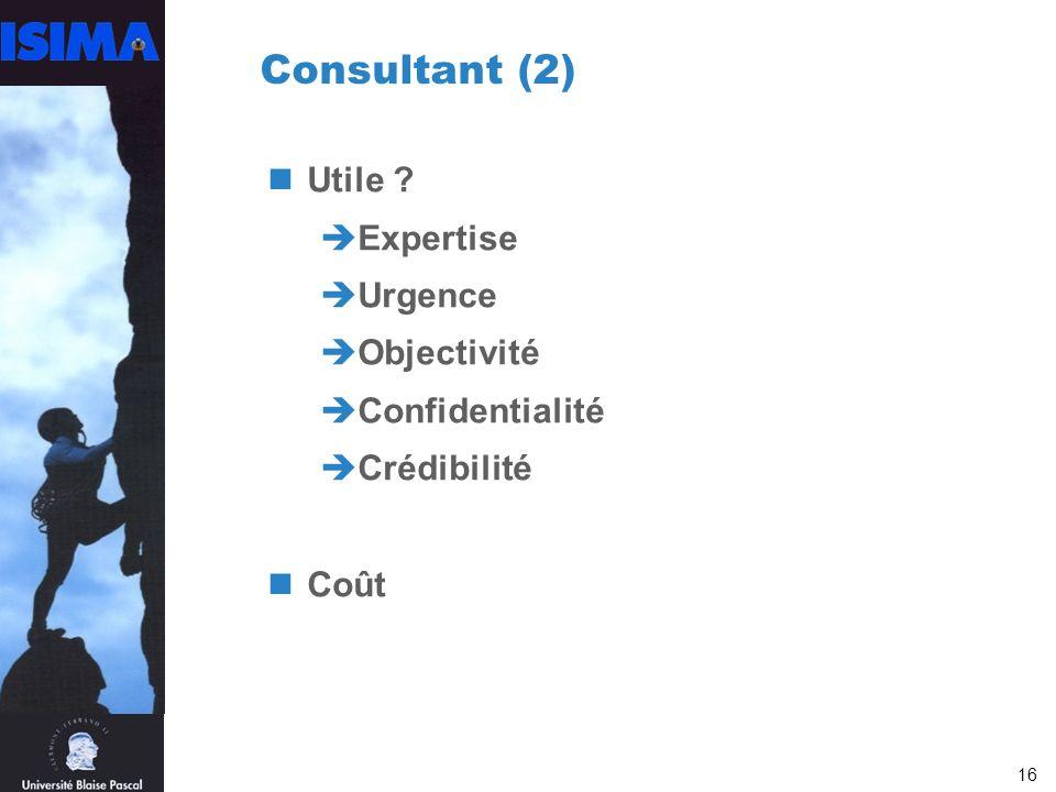 16 Consultant (2) Utile ? Expertise Urgence Objectivité Confidentialité Crédibilité Coût