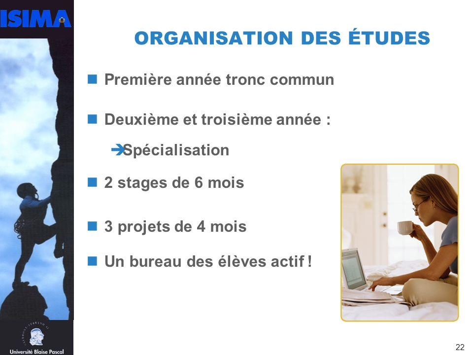 22 ORGANISATION DES ÉTUDES Première année tronc commun Deuxième et troisième année : Spécialisation 2 stages de 6 mois 3 projets de 4 mois Un bureau des élèves actif !
