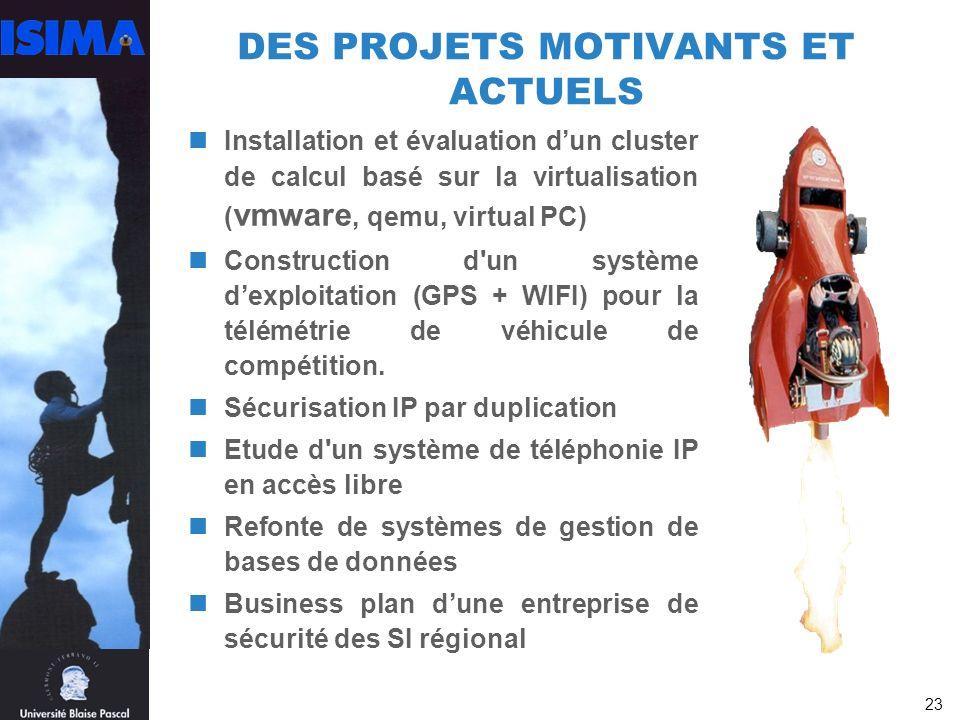 23 DES PROJETS MOTIVANTS ET ACTUELS Installation et évaluation dun cluster de calcul basé sur la virtualisation ( vmware, qemu, virtual PC) Construction d un système dexploitation (GPS + WIFI) pour la télémétrie de véhicule de compétition.