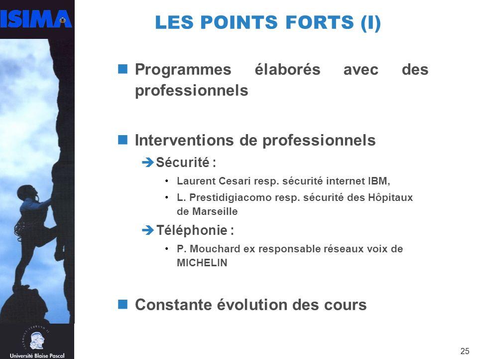 25 LES POINTS FORTS (I) Programmes élaborés avec des professionnels Interventions de professionnels Sécurité : Laurent Cesari resp.