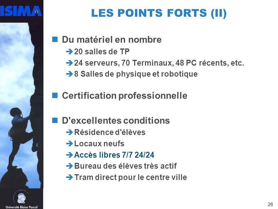26 LES POINTS FORTS (II) Du matériel en nombre 20 salles de TP 24 serveurs, 70 Terminaux, 48 PC récents, etc.