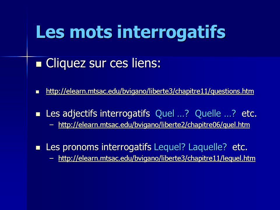 Les mots interrogatifs Cliquez sur ces liens: Cliquez sur ces liens: http://elearn.mtsac.edu/bvigano/liberte3/chapitre11/questions.htm http://elearn.m
