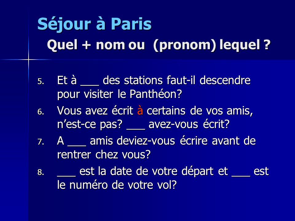 Séjour à Paris Quel + nom ou (pronom) lequel ? 5. Et à ___ des stations faut-il descendre pour visiter le Panthéon? 6. Vous avez écrit à certains de v