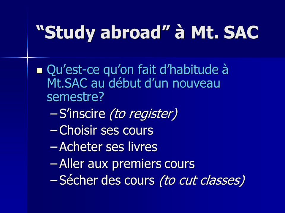 Study abroad à Mt. SAC Quest-ce quon fait dhabitude à Mt.SAC au début dun nouveau semestre? Quest-ce quon fait dhabitude à Mt.SAC au début dun nouveau