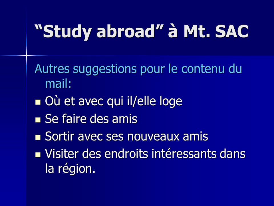 Study abroad à Mt. SAC Autres suggestions pour le contenu du mail: Où et avec qui il/elle loge Où et avec qui il/elle loge Se faire des amis Se faire