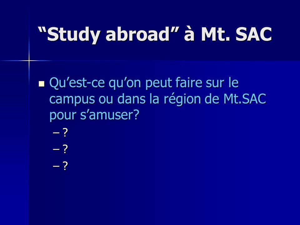 Study abroad à Mt. SAC Quest-ce quon peut faire sur le campus ou dans la région de Mt.SAC pour samuser? Quest-ce quon peut faire sur le campus ou dans