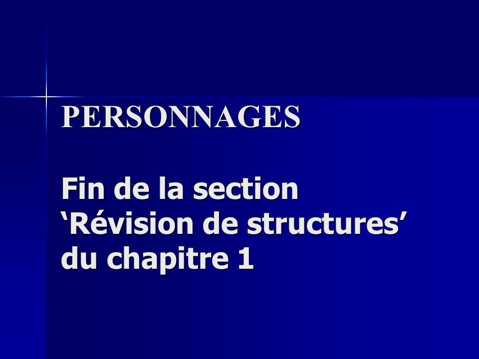 PERSONNAGES Fin de la section Révision de structures du chapitre 1