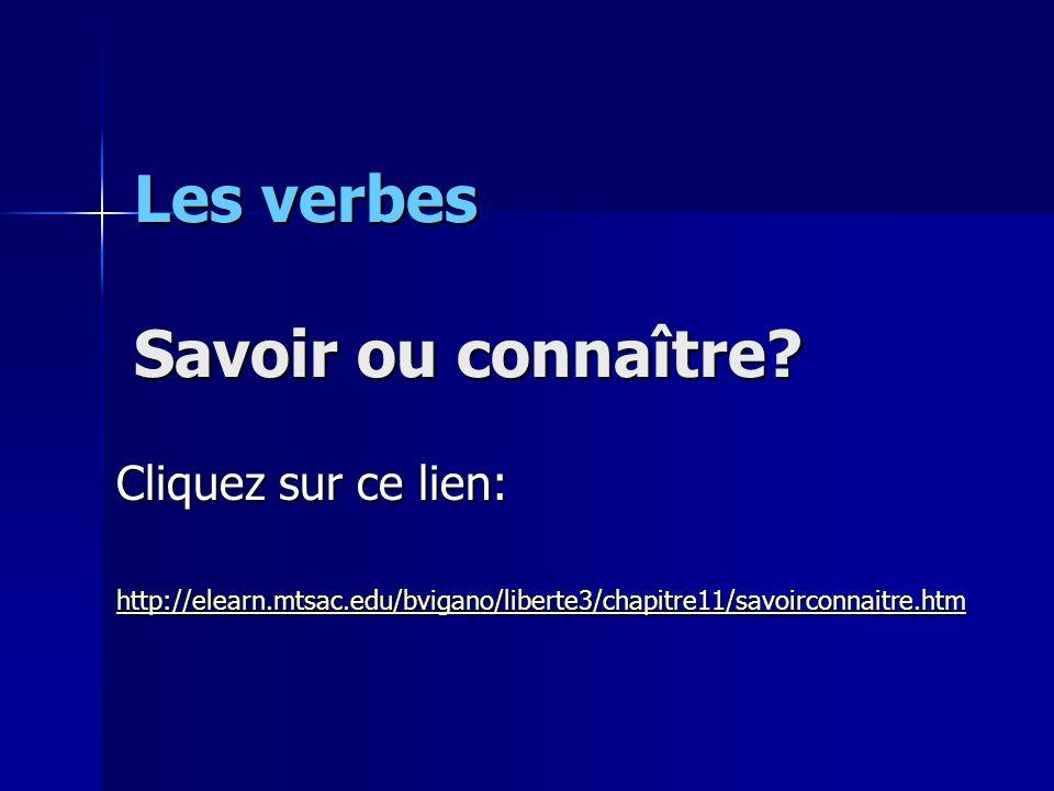 Les verbes Savoir ou connaître? Cliquez sur ce lien: http://elearn.mtsac.edu/bvigano/liberte3/chapitre11/savoirconnaitre.htm