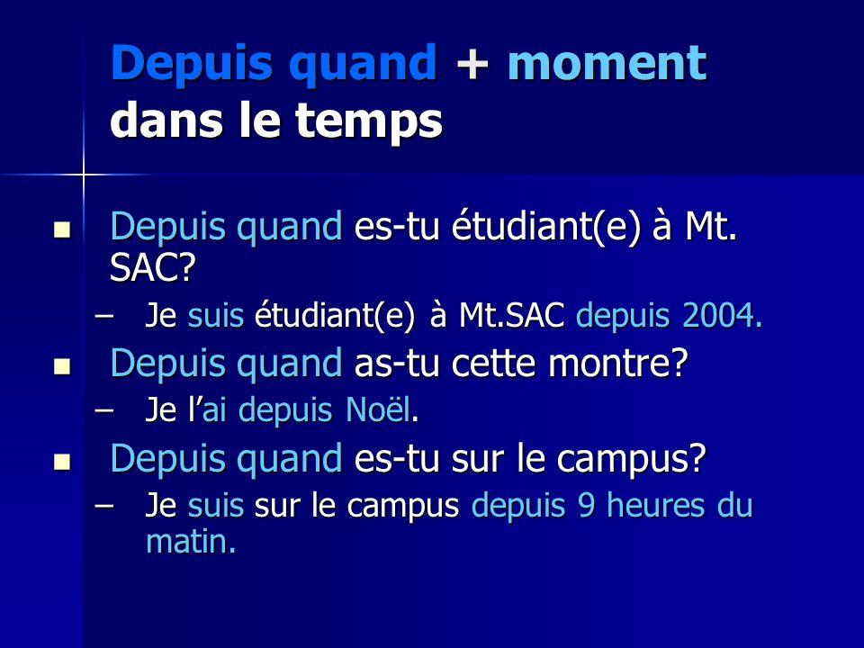 Depuis quand + moment dans le temps Depuis quand es-tu étudiant(e) à Mt. SAC? Depuis quand es-tu étudiant(e) à Mt. SAC? –Je suis étudiant(e) à Mt.SAC
