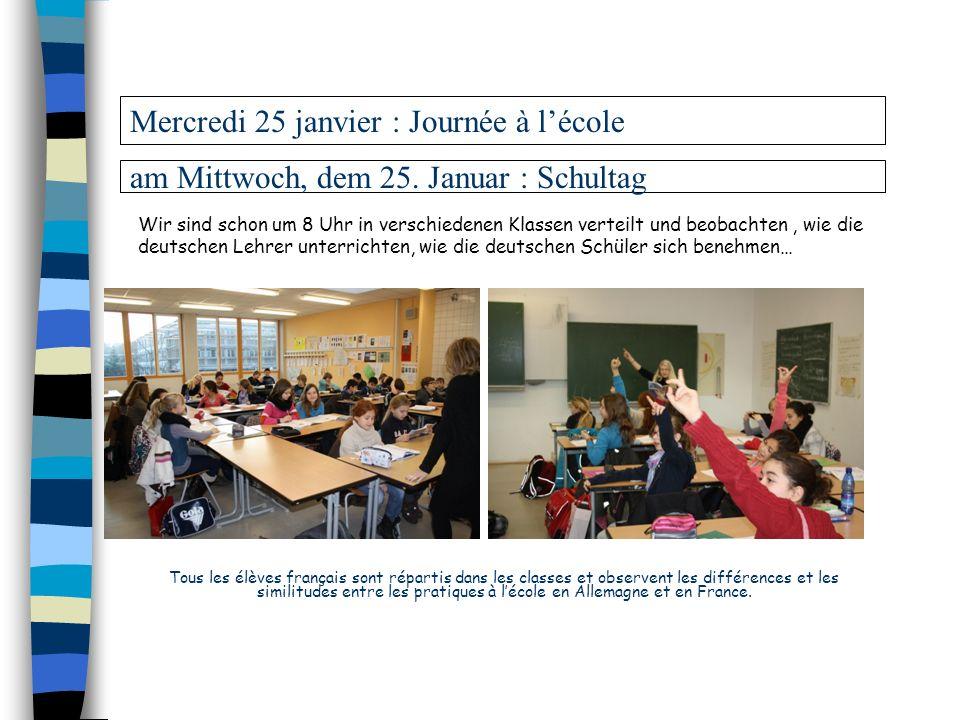 Mercredi 25 janvier : Journée à lécole am Mittwoch, dem 25. Januar : Schultag Tous les élèves français sont répartis dans les classes et observent les