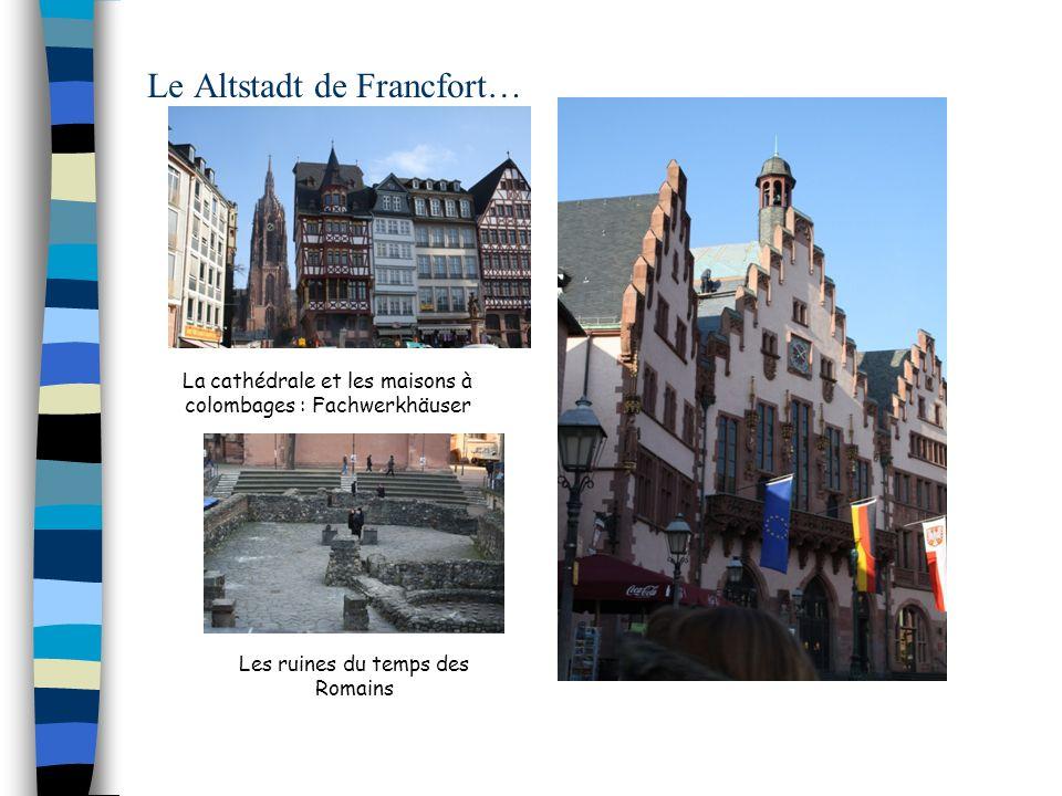 Le Altstadt de Francfort… La cathédrale et les maisons à colombages : Fachwerkhäuser Les ruines du temps des Romains