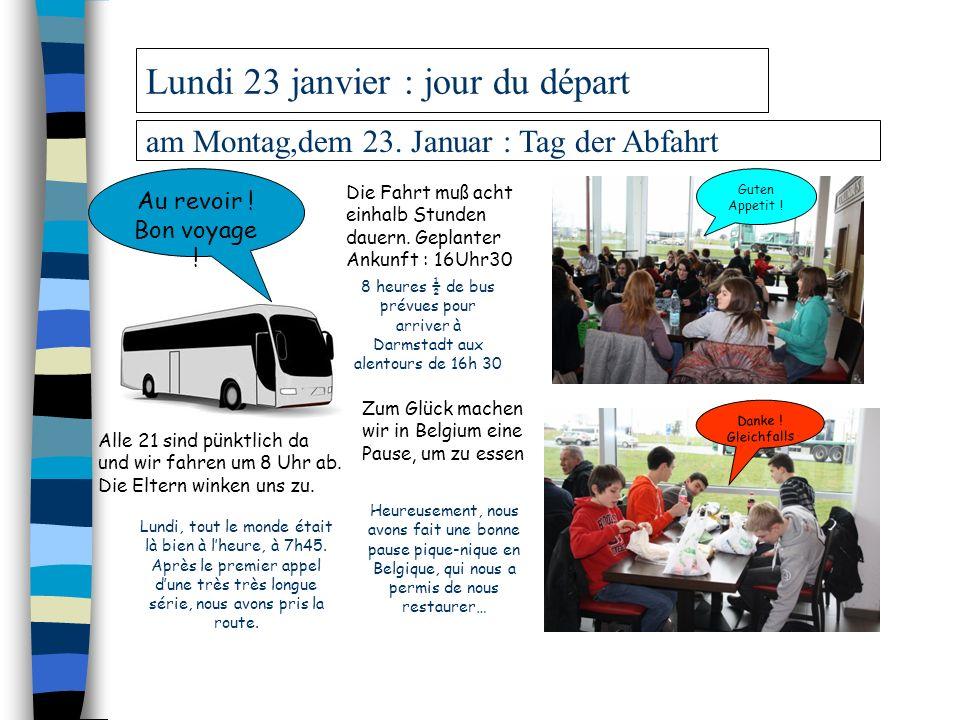 am Montag,dem 23. Januar : Tag der Abfahrt Au revoir ! Bon voyage ! Lundi, tout le monde était là bien à lheure, à 7h45. Après le premier appel dune t