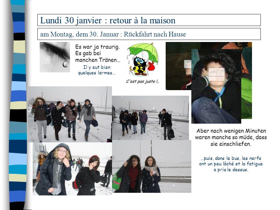 am Montag, dem 30. Januar : Rückfahrt nach Hause Lundi 30 janvier : retour à la maison Il y eut bien quelques larmes… …puis, dans le bus, les nerfs on