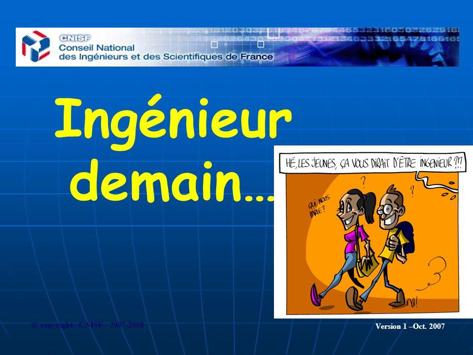 Ingénieur demain… Version 1 –Oct. 2007 © copyright– CNISF – 2007-2008