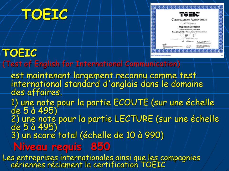 TOEICTOEIC (Test of English for International Communication) est maintenant largement reconnu comme test international standard d'anglais dans le doma