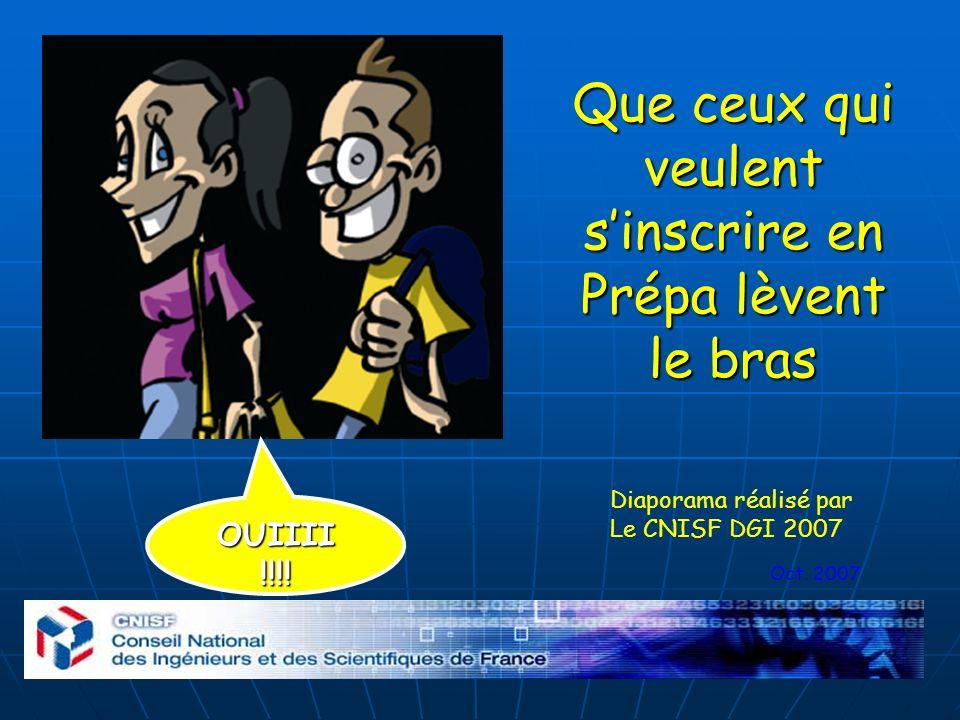 Oct. 2007 Diaporama réalisé par Le CNISF DGI 2007 OUIIII !!!! Que ceux qui veulent sinscrire en Prépa lèvent le bras