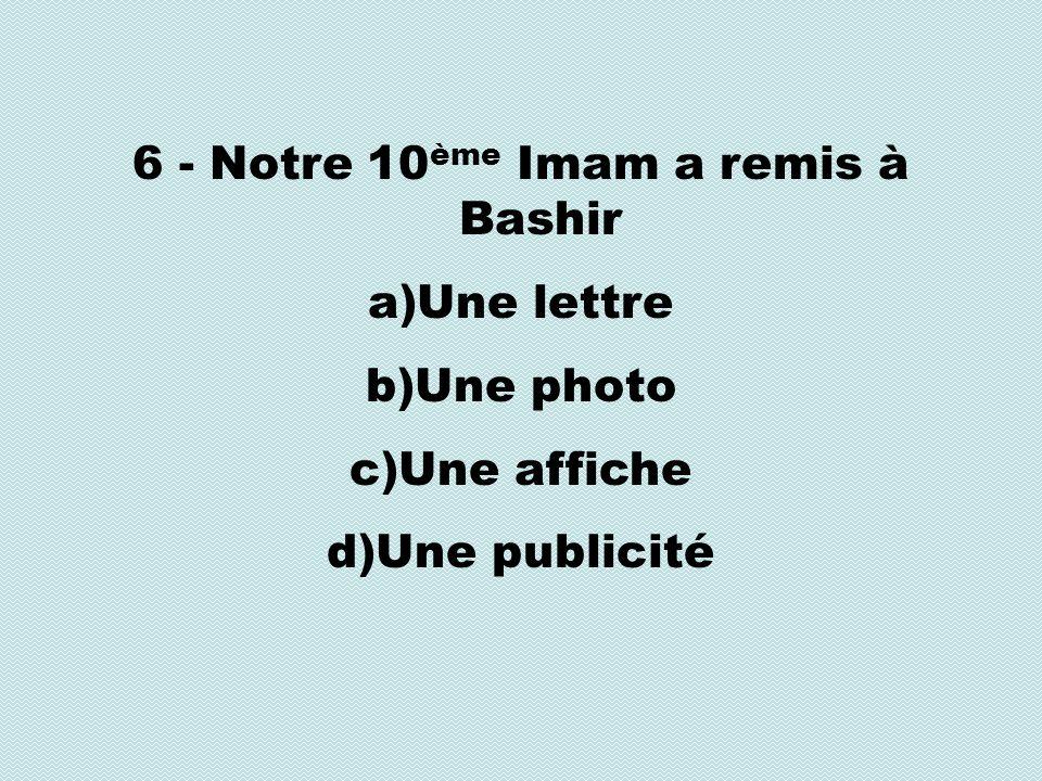6 - Notre 10 ème Imam a remis à Bashir a)Une lettre b)Une photo c)Une affiche d)Une publicité