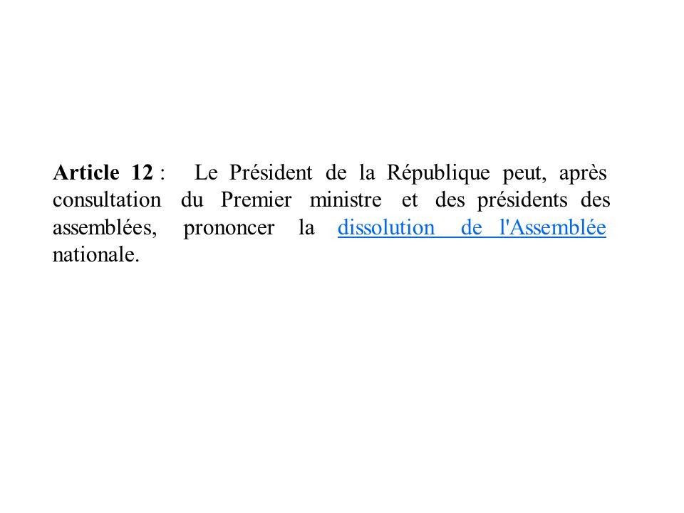 Article 12 : Le Président de la République peut, après consultation du Premier ministre et des présidents des assemblées, prononcer la dissolution de
