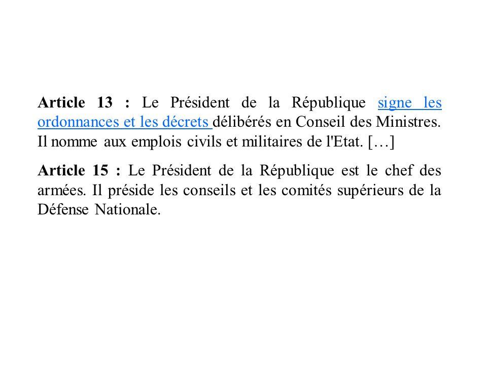 Article 13 : Le Président de la République signe les ordonnances et les décrets délibérés en Conseil des Ministres. Il nomme aux emplois civils et mil