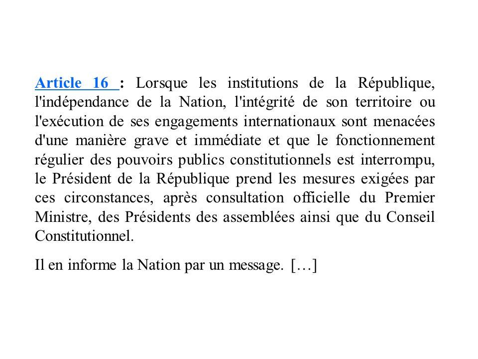 Article 16 Article 16 : Lorsque les institutions de la République, l'indépendance de la Nation, l'intégrité de son territoire ou l'exécution de ses en