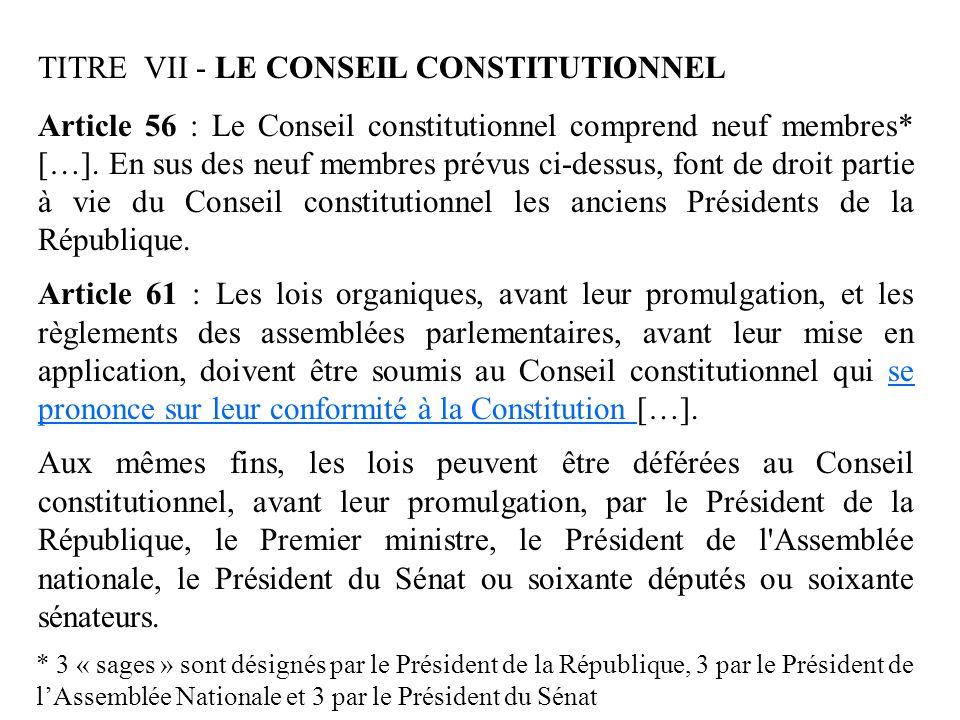 TITRE VII - LE CONSEIL CONSTITUTIONNEL Article 56 : Le Conseil constitutionnel comprend neuf membres* […]. En sus des neuf membres prévus ci-dessus, f