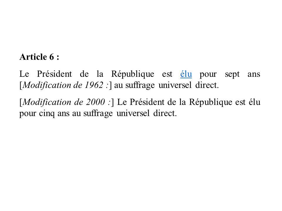 Article 6 : Le Président de la République est élu pour sept ans [Modification de 1962 :] au suffrage universel direct.élu [Modification de 2000 :] Le