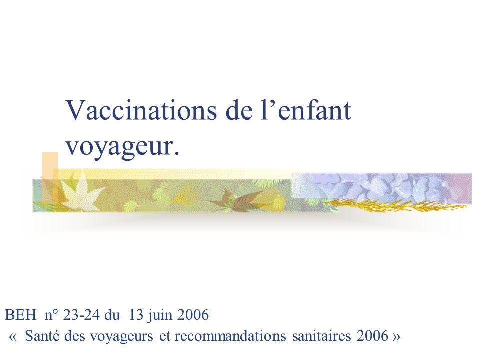 Vaccinations de lenfant voyageur. BEH n° 23-24 du 13 juin 2006 « Santé des voyageurs et recommandations sanitaires 2006 »