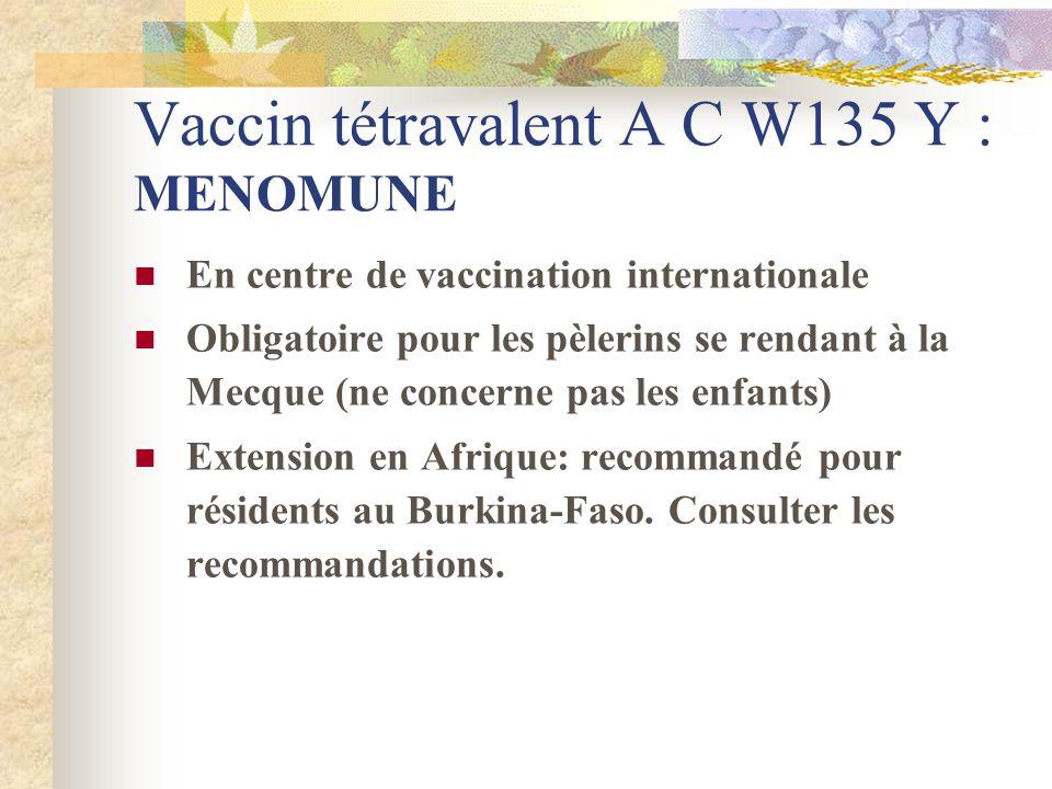 Vaccin tétravalent A C W135 Y : MENOMUNE En centre de vaccination internationale Obligatoire pour les pèlerins se rendant à la Mecque (ne concerne pas