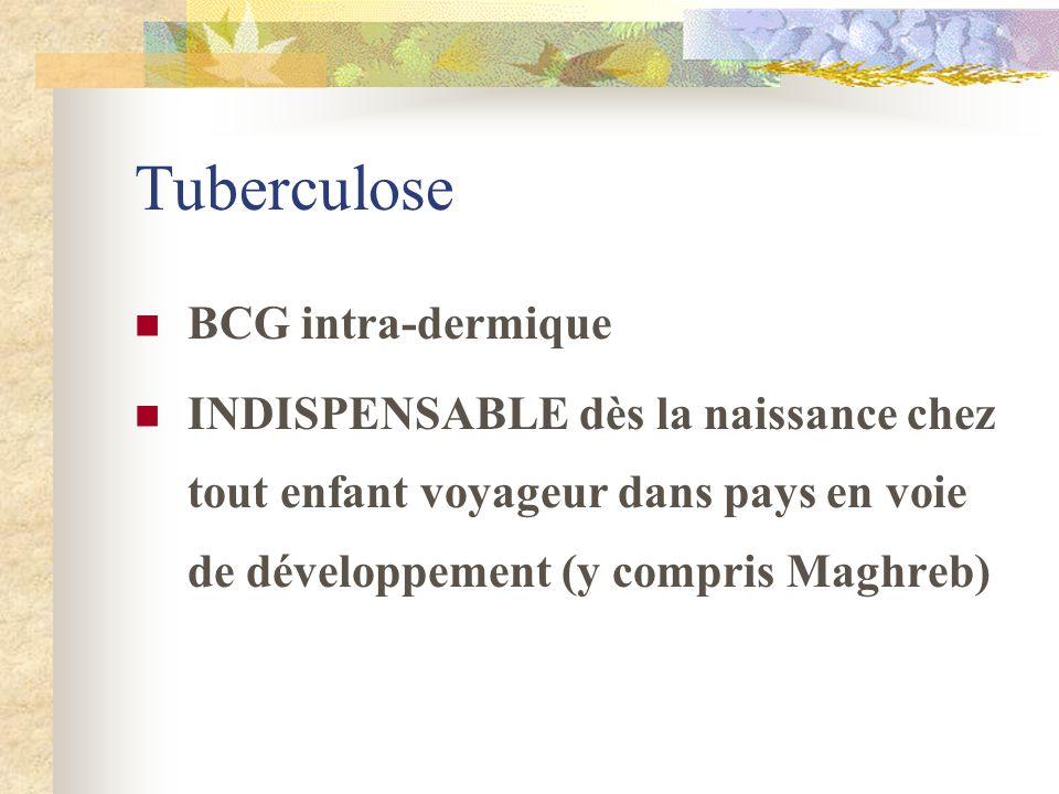 Tuberculose BCG intra-dermique INDISPENSABLE dès la naissance chez tout enfant voyageur dans pays en voie de développement (y compris Maghreb)