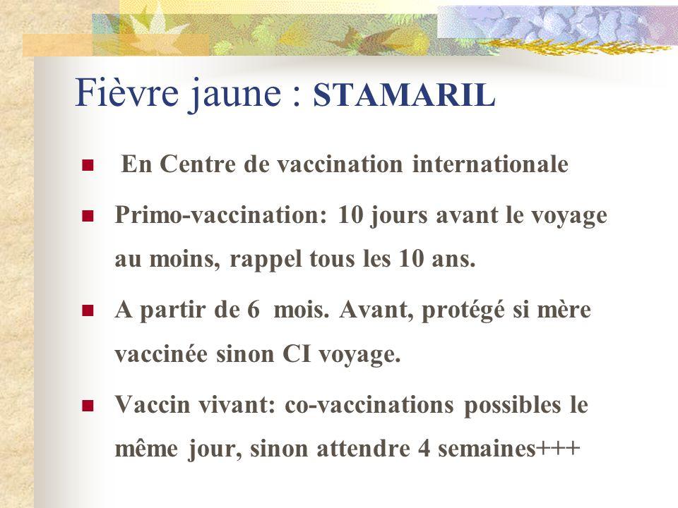 Fièvre jaune : STAMARIL En Centre de vaccination internationale Primo-vaccination: 10 jours avant le voyage au moins, rappel tous les 10 ans. A partir