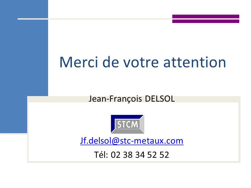 Merci de votre attention Jean-François DELSOL Jf.delsol@stc-metaux.com Tél: 02 38 34 52 52