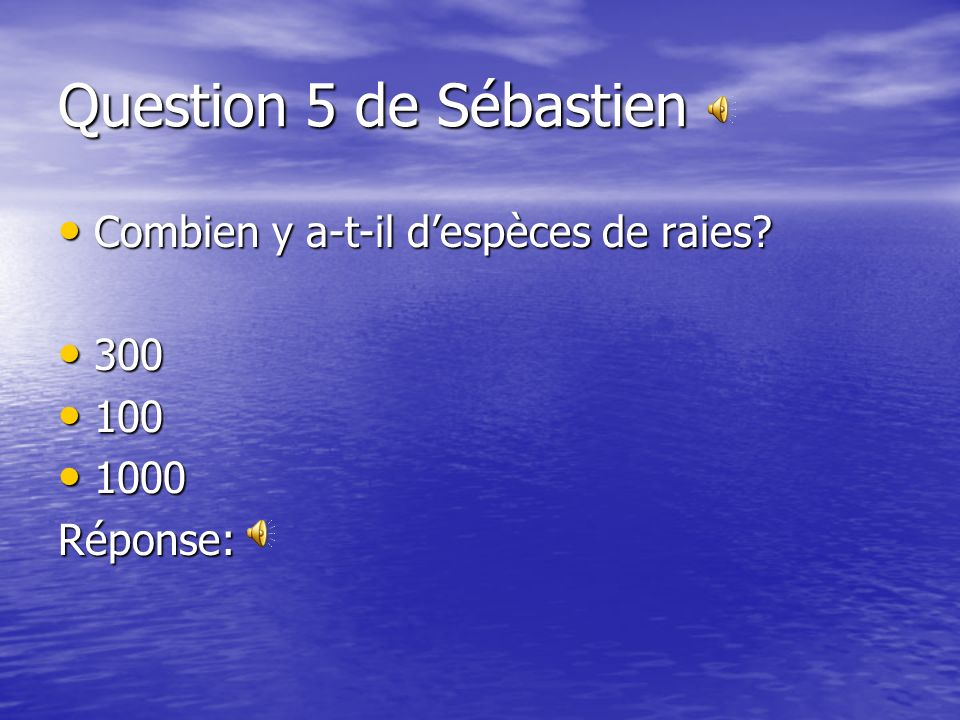 Question 5 de Sébastien Combien y a-t-il despèces de raies.