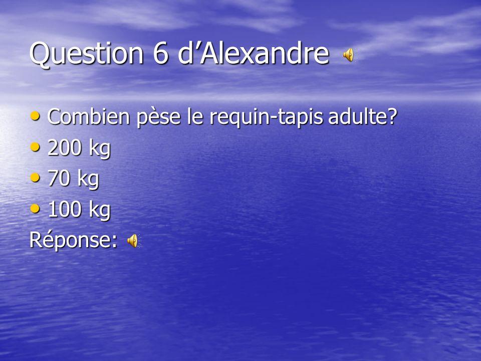 Question 5 de Sébastien Combien y a-t-il despèces de raies? Combien y a-t-il despèces de raies? 300 300 100 100 1000 1000Réponse: