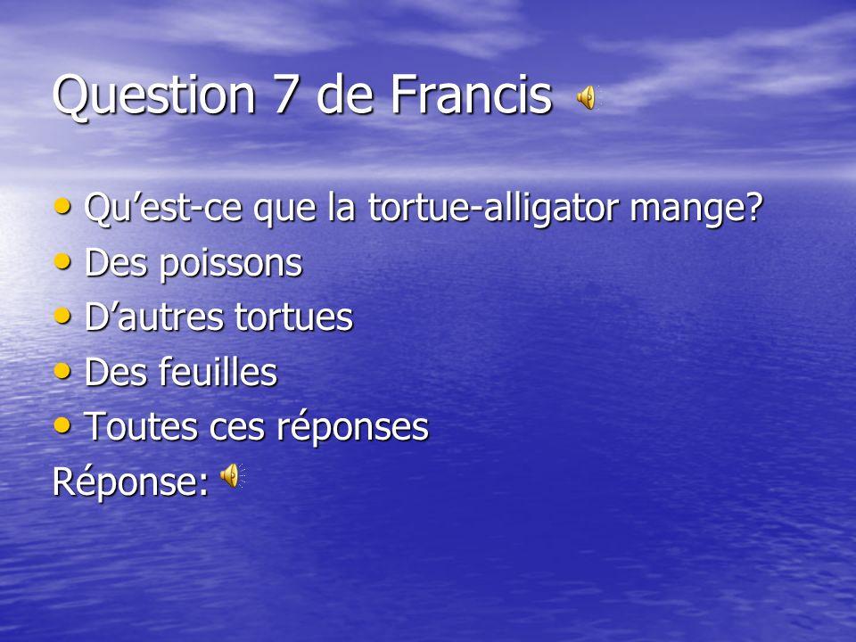 Question 7 de Francis Quest-ce que la tortue-alligator mange.