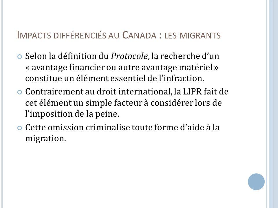 I MPACTS DIFFÉRENCIÉS AU C ANADA : LES MIGRANTS Selon la définition du Protocole, la recherche dun « avantage financier ou autre avantage matériel » constitue un élément essentiel de linfraction.