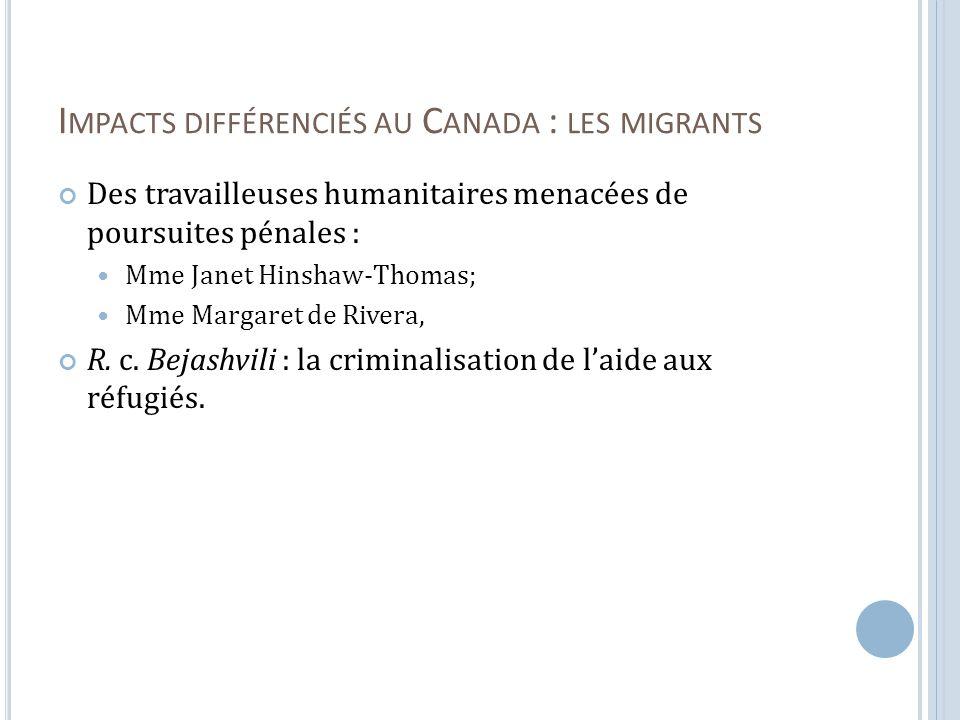I MPACTS DIFFÉRENCIÉS AU C ANADA : LES MIGRANTS Des travailleuses humanitaires menacées de poursuites pénales : Mme Janet Hinshaw-Thomas; Mme Margaret de Rivera, R.