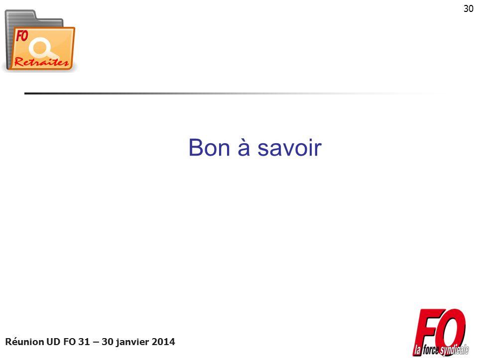 Réunion UD FO 31 – 30 janvier 2014 30 Bon à savoir