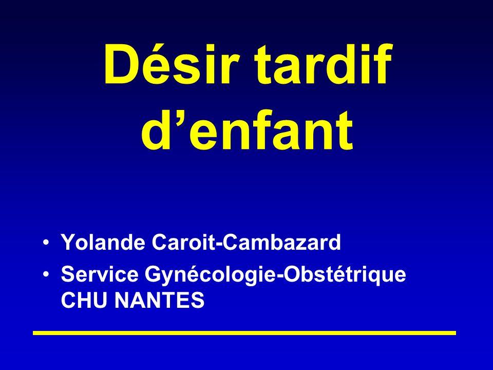 Désir tardif denfant Yolande Caroit-Cambazard Service Gynécologie-Obstétrique CHU NANTES