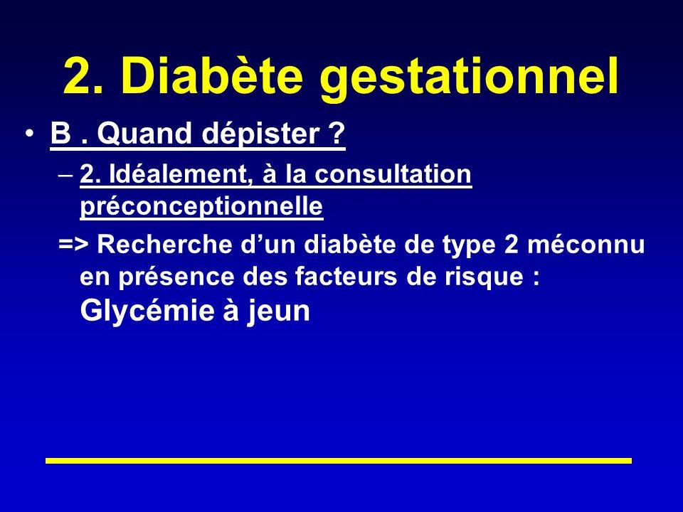2.Diabète gestationnel B. Quand dépister . –2.