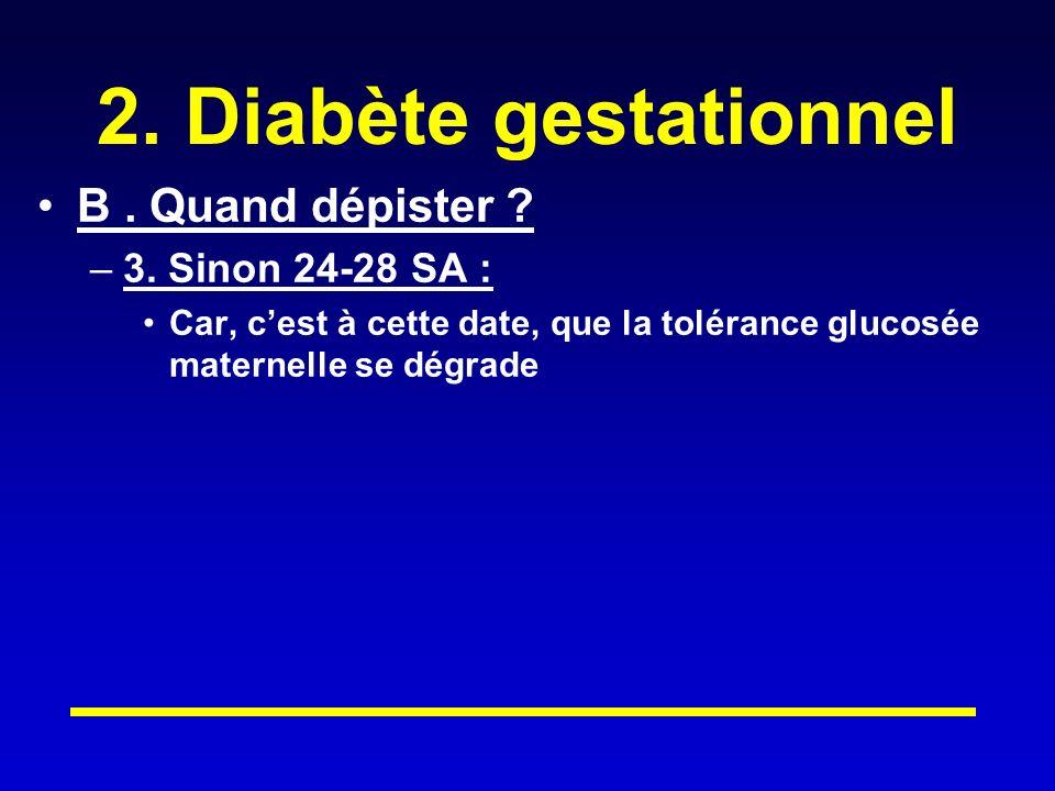 2.Diabète gestationnel B. Quand dépister . –3.